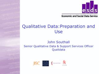 Qualitative Data:Preparation and Use  John Southall Senior Qualitative Data  Support Services Officer  Qualidata