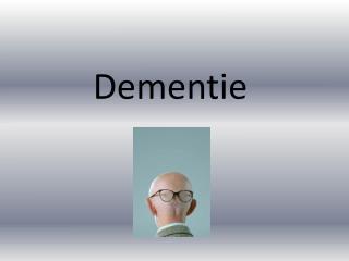 Dementie