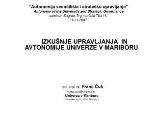 IZKUŠNJE UPRAVLJANJA  IN AVTONOMIJE UNIVERZE V MARIBORU red. prof. dr.  Franc Čuš