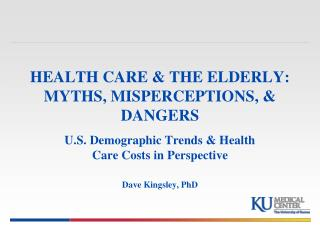 HEALTH CARE & THE ELDERLY: MYTHS, MISPERCEPTIONS, & DANGERS