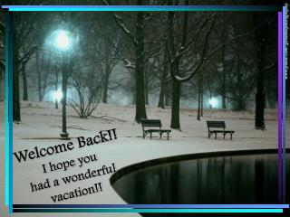 Welcome Back!!   I hope you           had a wonderful vacation!!