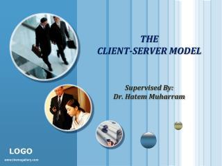 THE CLIENT-SERVER MODEL Supervised By: Dr. Hatem Muharram
