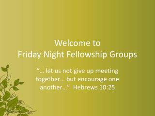 Welcome to  Friday Night Fellowship Groups