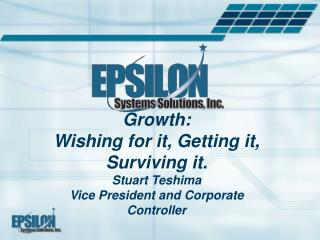Growth: Wishing for it, Getting it, Surviving it.  Stuart Teshima