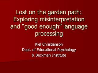 Lost on the garden path: Exploring misinterpretation and  good enough  language processing