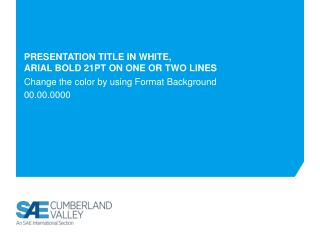 Presentation title in White, Arial Bold 21pt on one or two lines