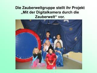 """Die Zauberweltgruppe stellt ihr Projekt  """"Mit der Digitalkamera durch die Zauberwelt"""" vor."""