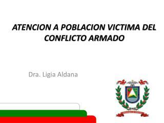 ATENCION A POBLACION VICTIMA DEL CONFLICTO ARMADO