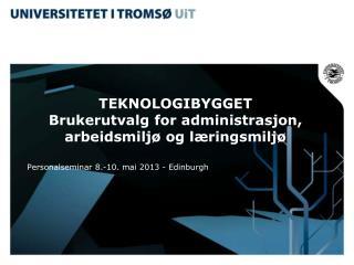 TEKNOLOGIBYGGET Brukerutvalg for administrasjon, arbeidsmiljø og læringsmiljø