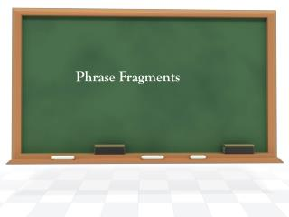 Phrase Fragments