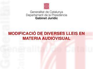 MODIFICACIÓ DE DIVERSES LLEIS EN MATERIA AUDIOVISUAL
