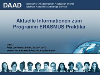 DAAD Freie Universität Berlin, 29./30.4.2010 Treffen der ERASMUS-Praktika Koordinatoren