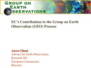 Anver Ghazi  Adviser for Earth Observation, Research DG  European Commission Brussels
