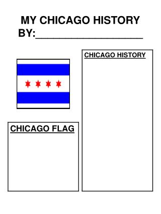MY CHICAGO HISTORY BY:__________________