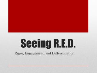 Seeing R.E.D.