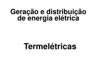 Geração e distribuição de energia elétrica