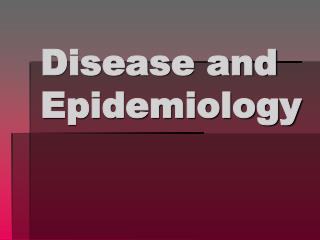 Disease and Epidemiology