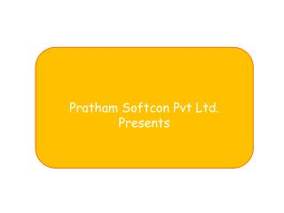 Pratham Softcon Pvt Ltd.  Presents