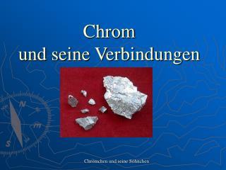 Chrom  und seine Verbindungen