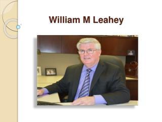 William M Leahey