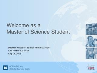 Welcome  as a Master  of Science  Student