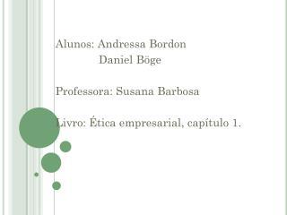 Alunos: Andressa Bordon               Daniel Böge Professora: Susana Barbosa