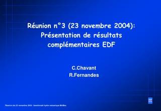Réunion n°3 (23 novembre 2004): Présentation de résultats complémentaires EDF