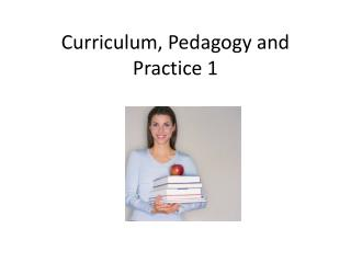 Curriculum, Pedagogy and Practice 1