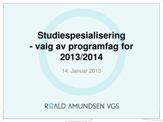 Studiespesialisering   - valg av programfag for  2013/2014