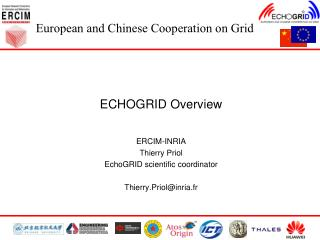 ECHOGRID Overview ERCIM-INRIA Thierry Priol EchoGRID scientific coordinator Thierry.Priol@inria.fr