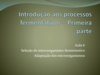 Introdução aos processos  fermentativos – Primeira parte
