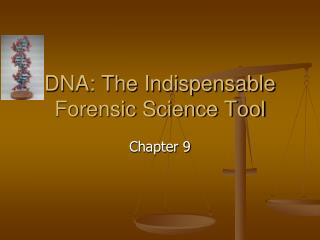 DNA: The Indispensable Forensic Science Tool