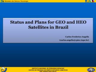 Status and Plans for GEO and HEO Satellites in Brazil Carlos Frederico Angelis
