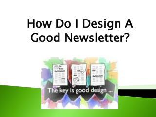 How Do I Design A Good Newsletter?