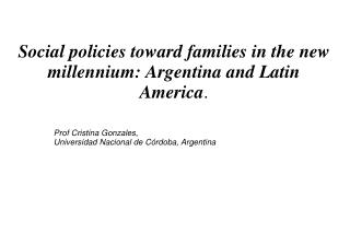 Social policies toward families in the new millennium: Argentina and Latin America .