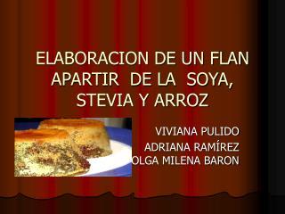ELABORACION DE UN FLAN APARTIR  DE LA  SOYA, STEVIA Y ARROZ