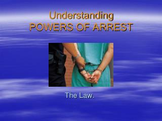 Understanding POWERS OF ARREST