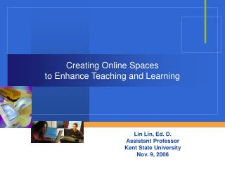 Creating Online Spaces  to Enhance Teaching and Learning