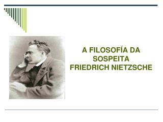 A FILOSOFÍA DA SOSPEITA FRIEDRICH NIETZSCHE