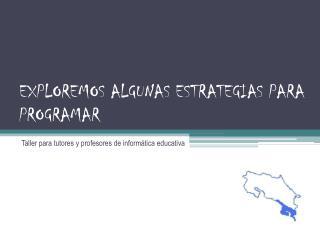 EXPLOREMOS ALGUNAS ESTRATEGIAS PARA PROGRAMAR