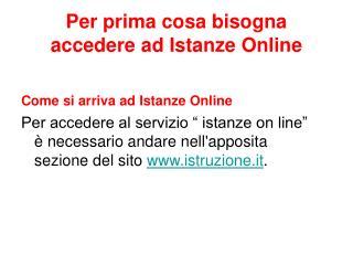 Per prima cosa bisogna accedere ad Istanze Online