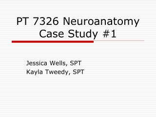 PT 7326 Neuroanatomy  Case Study #1