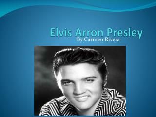 Elvis Arron Presley