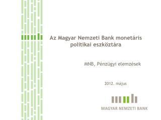 Az Magyar Nemzeti Bank monet�ris politikai eszk�zt�ra