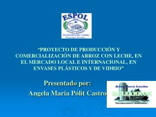 Presentado por: Angela Maria Pólit Castro