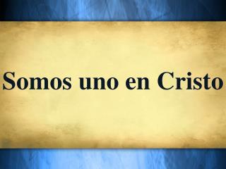 Somos uno en Cristo