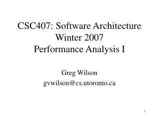 CSC407: Software Architecture Winter 2007 Performance Analysis I