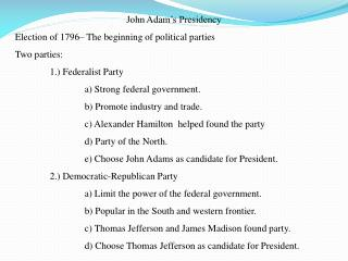 John Adam's Presidency Election of 1796– The beginning of political parties Two parties: