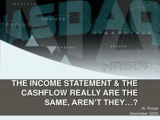 THE INCOME STATEMENT & THE CASHFLOW REALLY ARE THE SAME, AREN�T THEY�?
