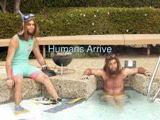 Humans Arrive